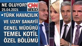 Türk Havacılık ve Uzay Sanayii Genel Müdürü Temel Kotil, Ne Oluyor?'da soruları yanıtladı-25.04.2021