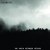 """Oakmord """"We Were Always Alone"""" Digipack CD, 2020"""