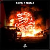 Rowdy & Shafar - Trouble Life